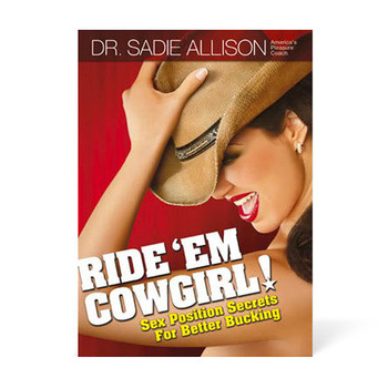 "An image of the book cover of Dr. Sadie Allison's ""Ride Em Cowgirl! Sex Position Secrets for Better Bucking"". The cover art features a woman in a cowboy hat and little else."