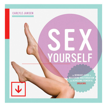 "The book cover of ""sex yourself: the woman's guide to mastering masturbation and achieving powerful orgasms"" by carlyle jansen. The cover image features a woman's bare legs kicking up into the air."
